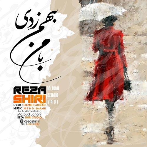 Reza Shiri - Ba Man Beham Zadi دانلود آهنگ جدید رضا شیری به نام با من بهم زدی